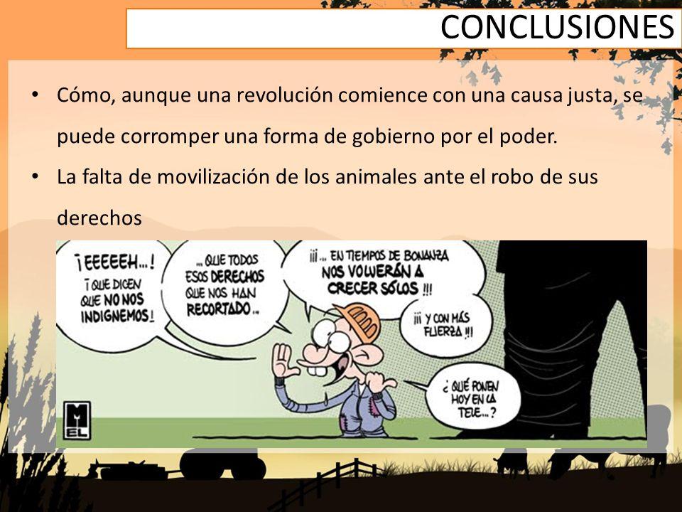 CONCLUSIONES Cómo, aunque una revolución comience con una causa justa, se puede corromper una forma de gobierno por el poder. La falta de movilización