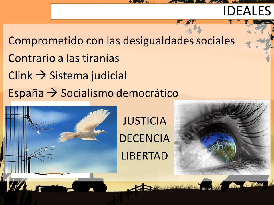 IDEALES Comprometido con las desigualdades sociales Contrario a las tiranías Clink Sistema judicial España Socialismo democrático DECENCIA LIBERTAD JU