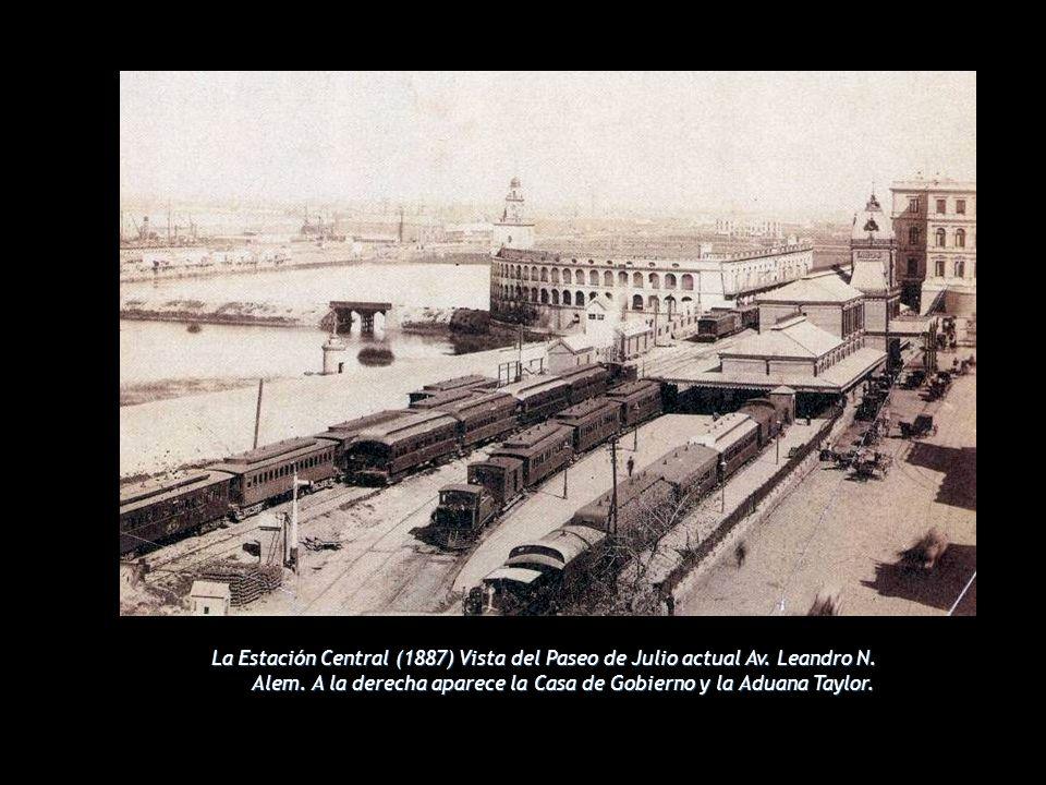 La Estación Central (1887) Vista del Paseo de Julio actual Av. Leandro N. Alem. A la derecha aparece la Casa de Gobierno y la Aduana Taylor.