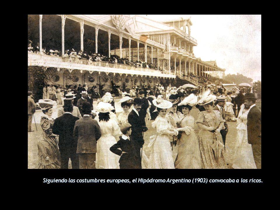 Siguiendo las costumbres europeas, el Hipódromo Argentino (1903) convocaba a los ricos.