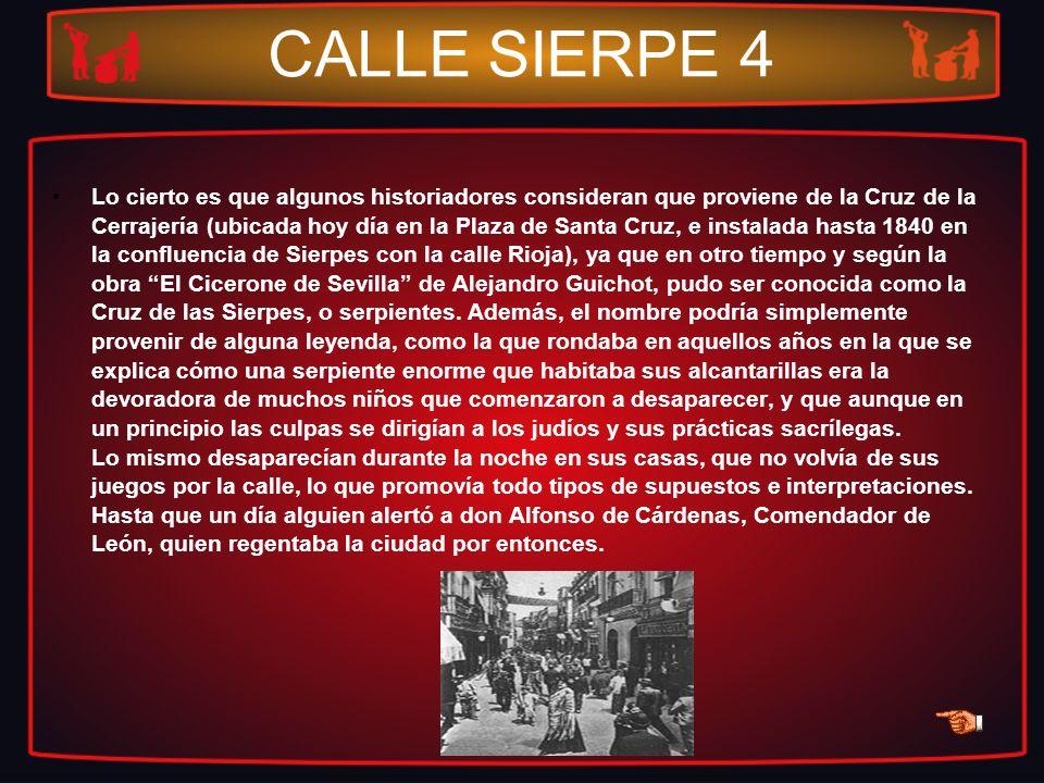 CALLE SIERPE 4 Lo cierto es que algunos historiadores consideran que proviene de la Cruz de la Cerrajería (ubicada hoy día en la Plaza de Santa Cruz,