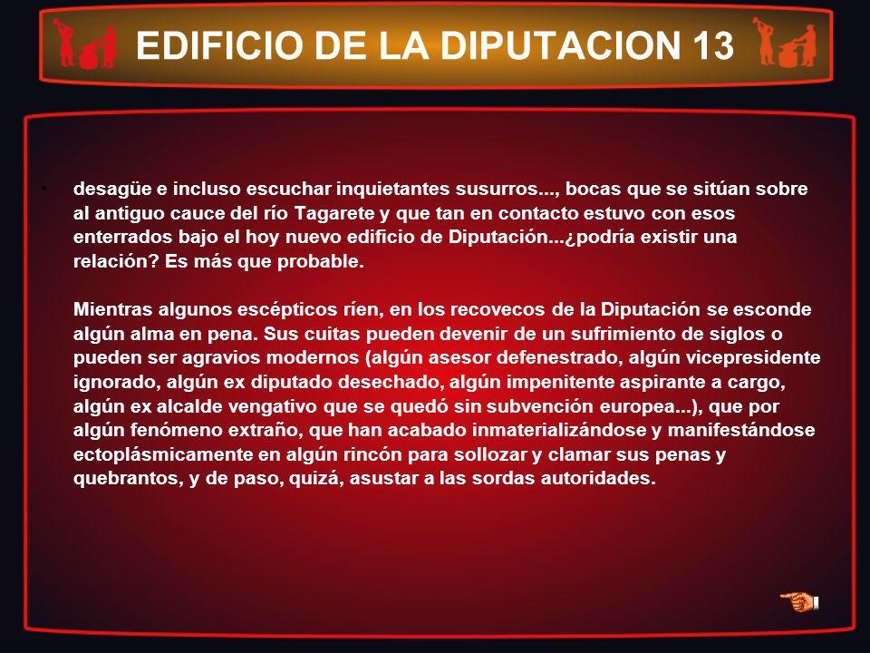 EDIFICIO DE LA DIPUTACION 13 desagüe e incluso escuchar inquietantes susurros..., bocas que se sitúan sobre al antiguo cauce del río Tagarete y que ta