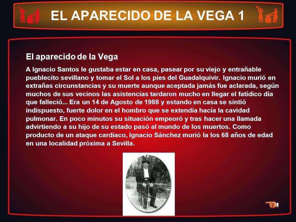 EL APARECIDO DE LA VEGA 1 El aparecido de la Vega A Ignacio Santos le gustaba estar en casa, pasear por su viejo y entrañable pueblecito sevillano y t