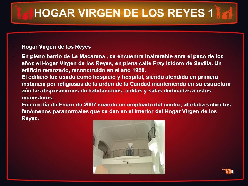 HOGAR VIRGEN DE LOS REYES 1 Hogar Virgen de los Reyes En pleno barrio de La Macarena, se encuentra inalterable ante el paso de los años el Hogar Virge