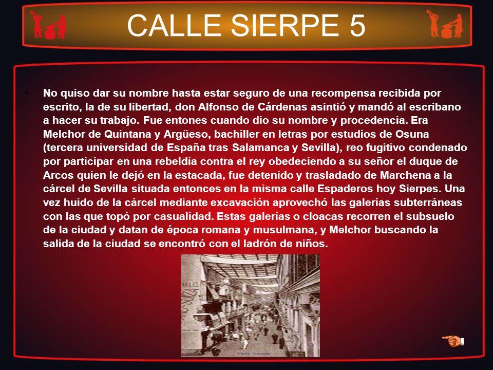 CALLE SIERPE 5 No quiso dar su nombre hasta estar seguro de una recompensa recibida por escrito, la de su libertad, don Alfonso de Cárdenas asintió y