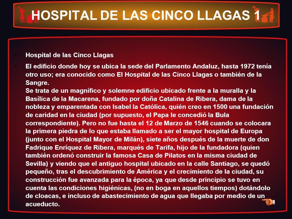 HOSPITAL DE LAS CINCO LLAGAS 1 Hospital de las Cinco Llagas El edificio donde hoy se ubica la sede del Parlamento Andaluz, hasta 1972 tenía otro uso;