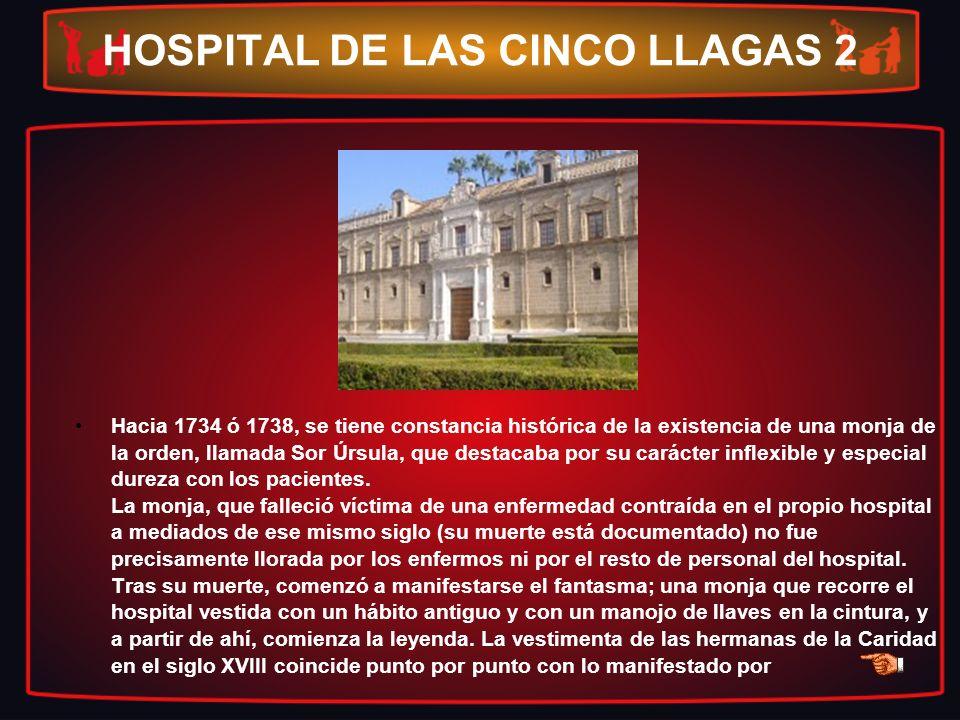 HOSPITAL DE LAS CINCO LLAGAS 2 Hacia 1734 ó 1738, se tiene constancia histórica de la existencia de una monja de la orden, llamada Sor Úrsula, que des