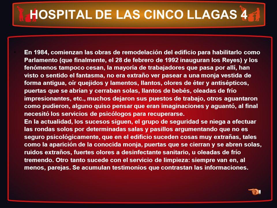 HOSPITAL DE LAS CINCO LLAGAS 4 En 1984, comienzan las obras de remodelación del edificio para habilitarlo como Parlamento (que finalmente, el 28 de fe