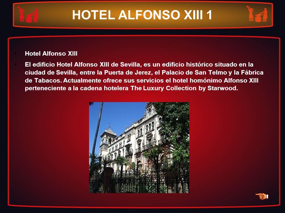 HOTEL ALFONSO XIII 1 Hotel Alfonso XIII El edificio Hotel Alfonso XIII de Sevilla, es un edificio histórico situado en la ciudad de Sevilla, entre la