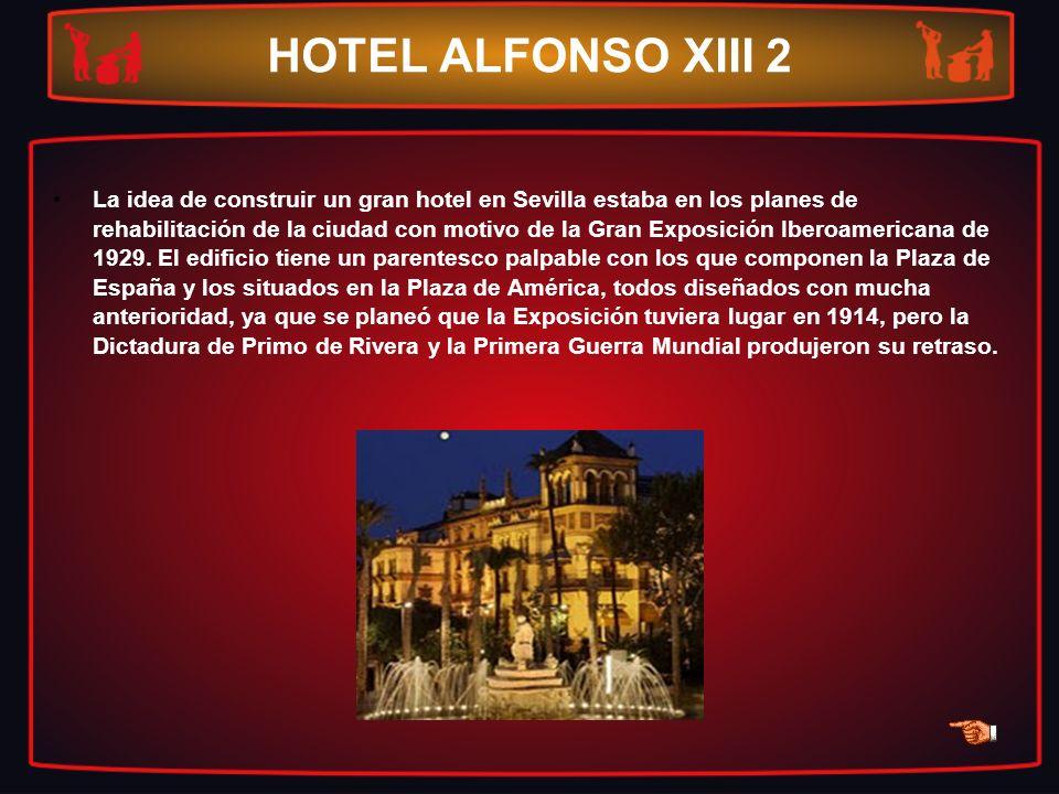 HOTEL ALFONSO XIII 2 La idea de construir un gran hotel en Sevilla estaba en los planes de rehabilitación de la ciudad con motivo de la Gran Exposició
