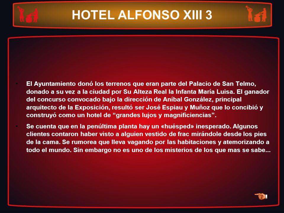 HOTEL ALFONSO XIII 3 El Ayuntamiento donó los terrenos que eran parte del Palacio de San Telmo, donado a su vez a la ciudad por Su Alteza Real la Infa