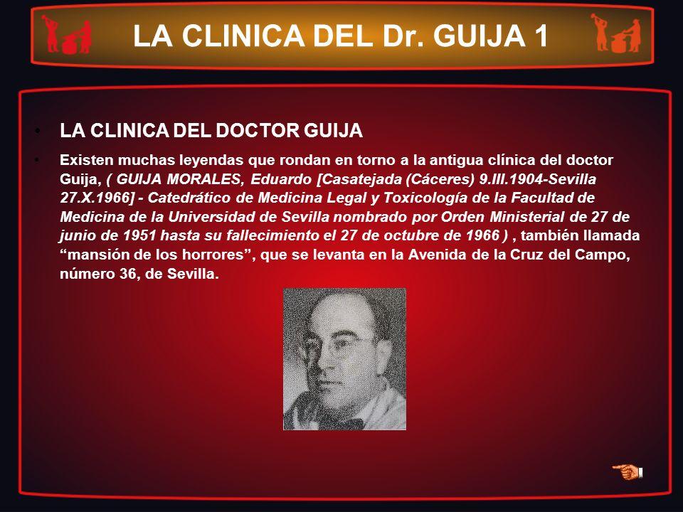LA CLINICA DEL Dr. GUIJA 1 LA CLINICA DEL DOCTOR GUIJA Existen muchas leyendas que rondan en torno a la antigua clínica del doctor Guija, ( GUIJA MORA
