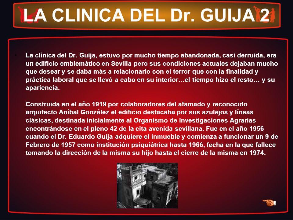 LA CLINICA DEL Dr. GUIJA 2 La clínica del Dr. Guija, estuvo por mucho tiempo abandonada, casi derruida, era un edificio emblemático en Sevilla pero su
