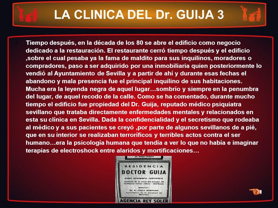 LA CLINICA DEL Dr. GUIJA 3 Tiempo después, en la década de los 80 se abre el edificio como negocio dedicado a la restauración. El restaurante cerró ti