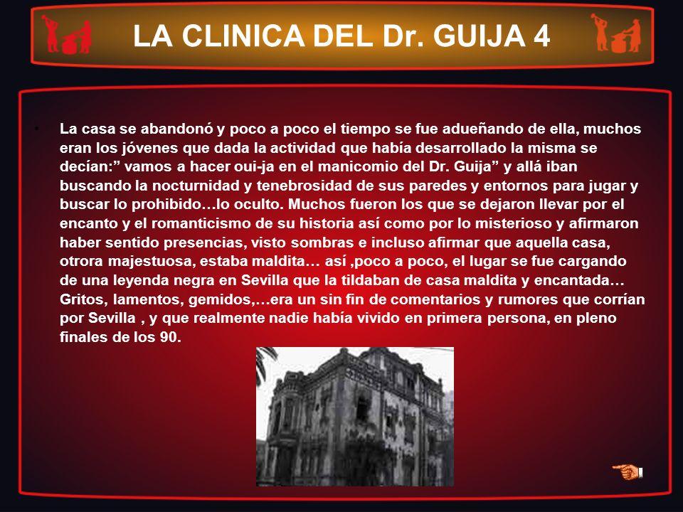 LA CLINICA DEL Dr. GUIJA 4 La casa se abandonó y poco a poco el tiempo se fue adueñando de ella, muchos eran los jóvenes que dada la actividad que hab