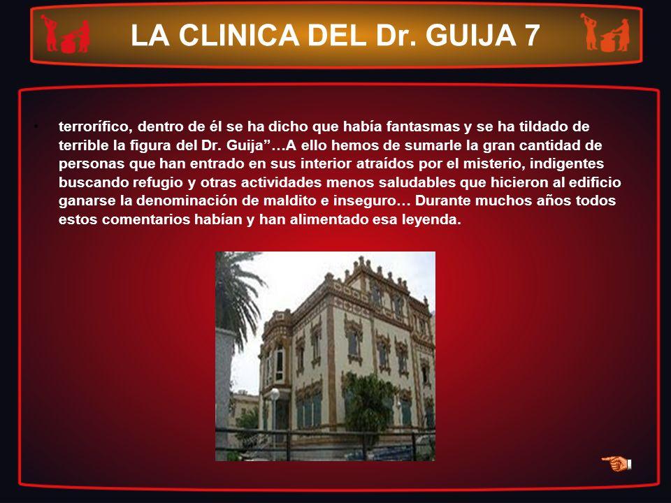 LA CLINICA DEL Dr. GUIJA 7 terrorífico, dentro de él se ha dicho que había fantasmas y se ha tildado de terrible la figura del Dr. Guija…A ello hemos