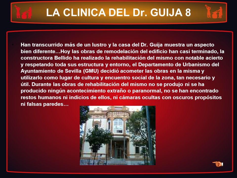 LA CLINICA DEL Dr. GUIJA 8 Han transcurrido más de un lustro y la casa del Dr. Guija muestra un aspecto bien diferente…Hoy las obras de remodelación d