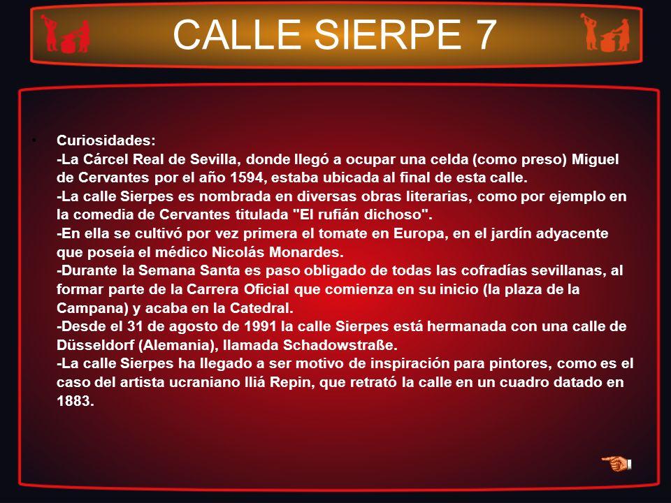 CALLE SIERPE 7 Curiosidades: -La Cárcel Real de Sevilla, donde llegó a ocupar una celda (como preso) Miguel de Cervantes por el año 1594, estaba ubica