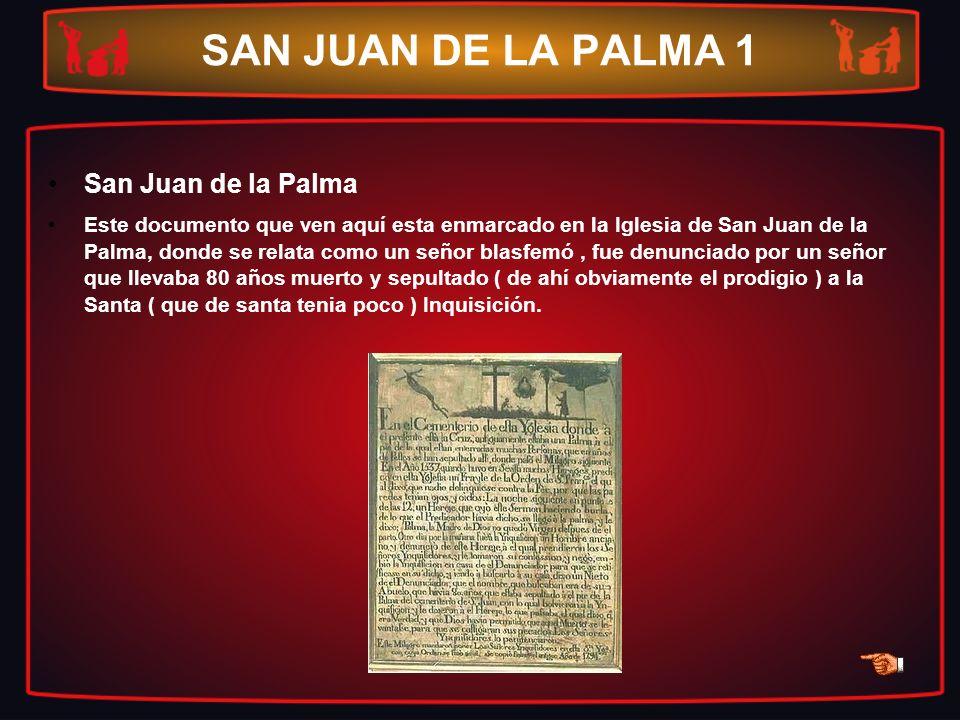 SAN JUAN DE LA PALMA 1 San Juan de la Palma Este documento que ven aquí esta enmarcado en la Iglesia de San Juan de la Palma, donde se relata como un