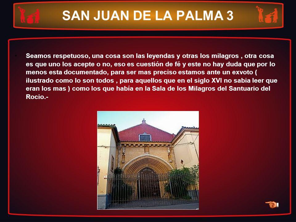 SAN JUAN DE LA PALMA 3 Seamos respetuoso, una cosa son las leyendas y otras los milagros, otra cosa es que uno los acepte o no, eso es cuestión de fé