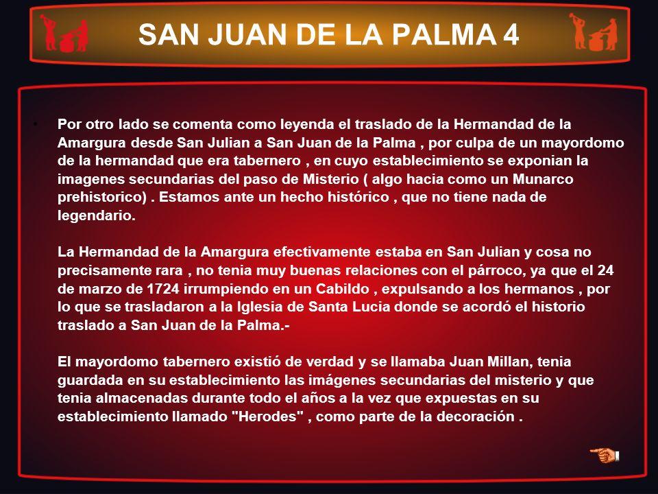 SAN JUAN DE LA PALMA 4 Por otro lado se comenta como leyenda el traslado de la Hermandad de la Amargura desde San Julian a San Juan de la Palma, por c