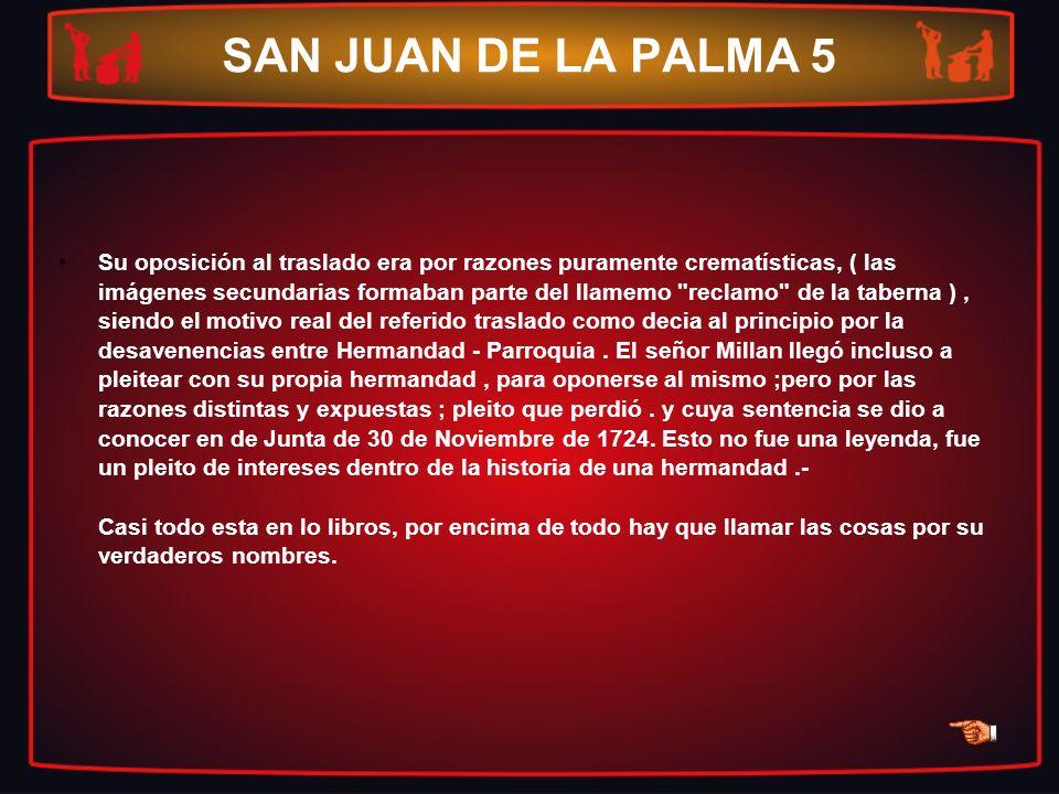 SAN JUAN DE LA PALMA 5 Su oposición al traslado era por razones puramente crematísticas, ( las imágenes secundarias formaban parte del llamemo