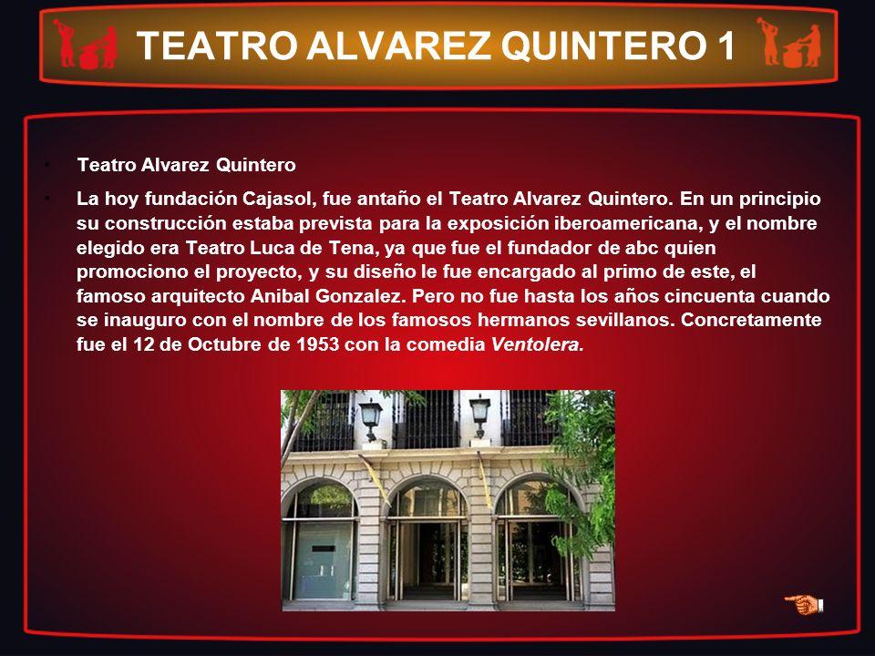 TEATRO ALVAREZ QUINTERO 1 Teatro Alvarez Quintero La hoy fundación Cajasol, fue antaño el Teatro Alvarez Quintero. En un principio su construcción est