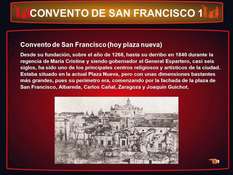 CONVENTO DE SAN FRANCISCO 1 Convento de San Francisco (hoy plaza nueva) Desde su fundación, sobre el año de 1268, hasta su derribo en 1840 durante la
