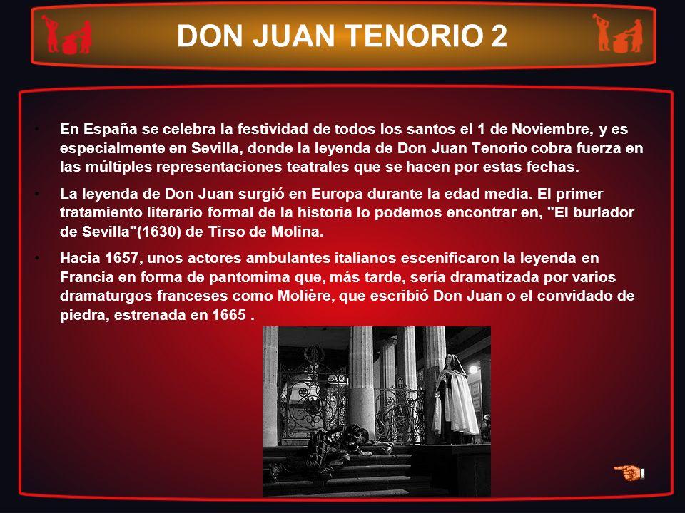 DON JUAN TENORIO 2 En España se celebra la festividad de todos los santos el 1 de Noviembre, y es especialmente en Sevilla, donde la leyenda de Don Ju