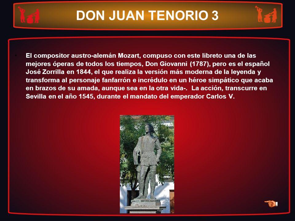 DON JUAN TENORIO 3 El compositor austro-alemán Mozart, compuso con este libreto una de las mejores óperas de todos los tiempos, Don Giovanni (1787), p