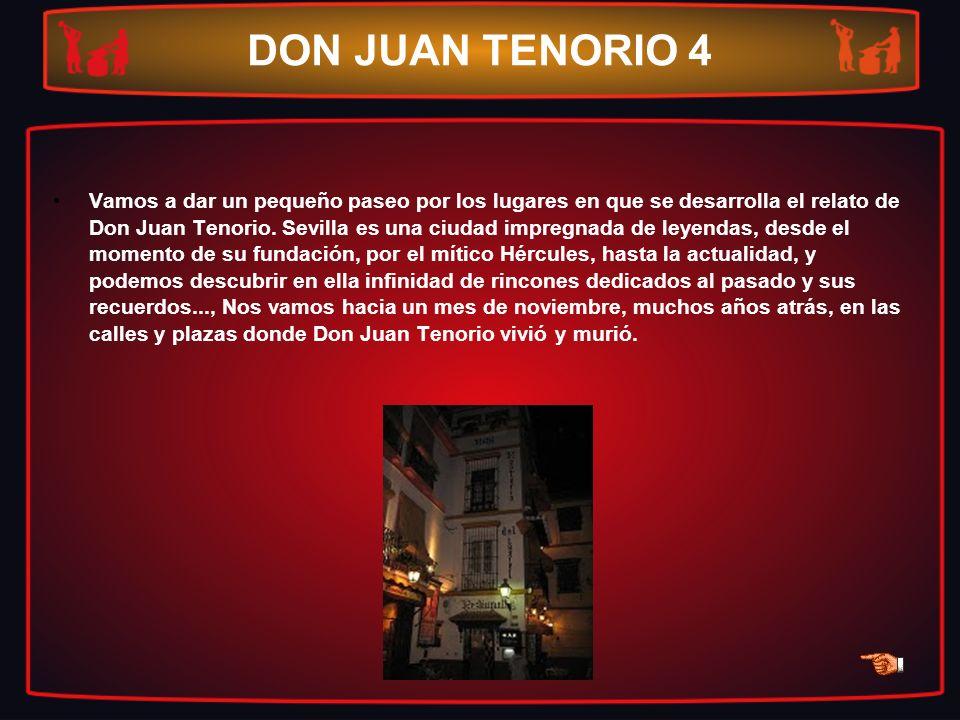 DON JUAN TENORIO 4 Vamos a dar un pequeño paseo por los lugares en que se desarrolla el relato de Don Juan Tenorio. Sevilla es una ciudad impregnada d