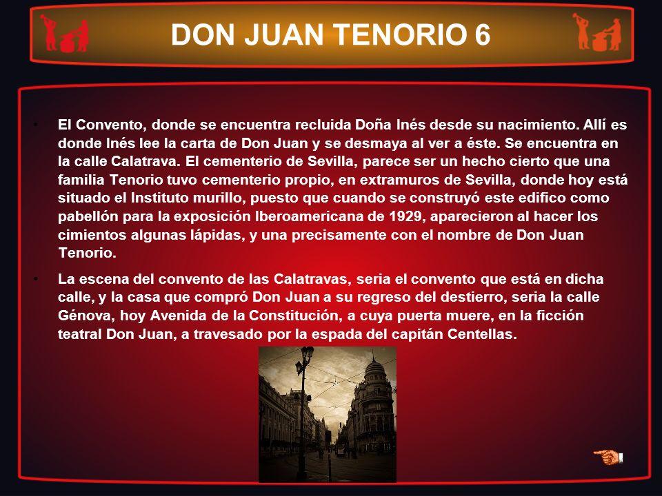 DON JUAN TENORIO 6 El Convento, donde se encuentra recluida Doña Inés desde su nacimiento. Allí es donde Inés lee la carta de Don Juan y se desmaya al