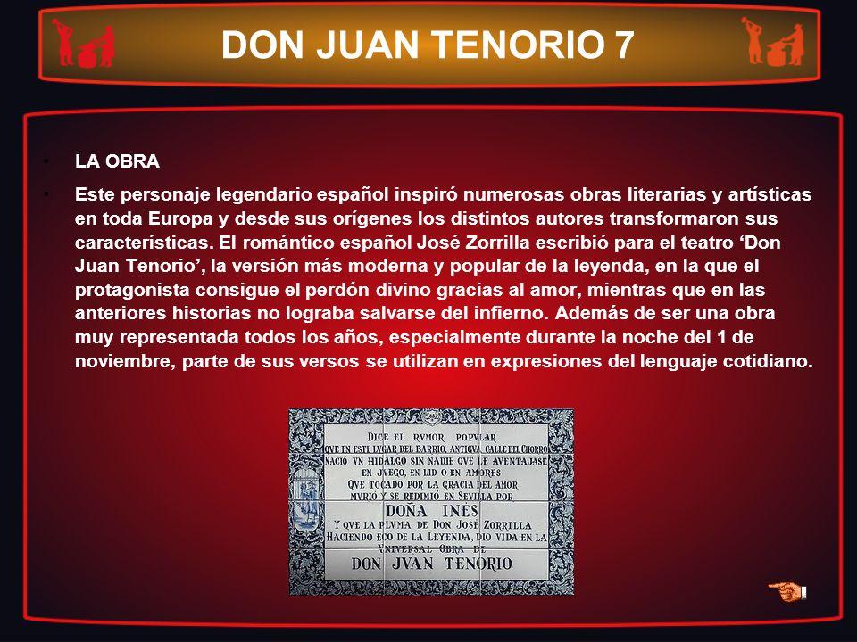 DON JUAN TENORIO 7 LA OBRA Este personaje legendario español inspiró numerosas obras literarias y artísticas en toda Europa y desde sus orígenes los d