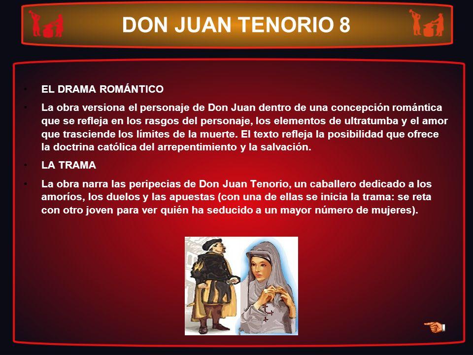 DON JUAN TENORIO 8 EL DRAMA ROMÁNTICO La obra versiona el personaje de Don Juan dentro de una concepción romántica que se refleja en los rasgos del pe