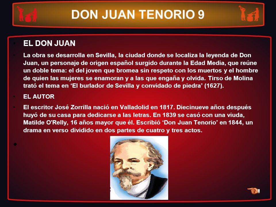 DON JUAN TENORIO 9 EL DON JUAN La obra se desarrolla en Sevilla, la ciudad donde se localiza la leyenda de Don Juan, un personaje de origen español su