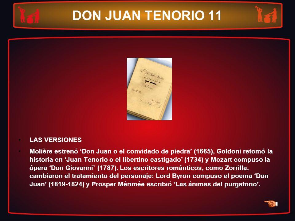 DON JUAN TENORIO 11 LAS VERSIONES Molière estrenó Don Juan o el convidado de piedra (1665), Goldoni retomó la historia en Juan Tenorio o el libertino
