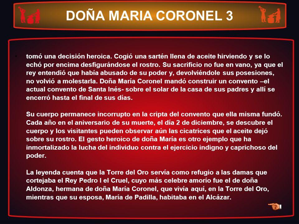 DOÑA MARIA CORONEL 3 tomó una decisión heroica. Cogió una sartén llena de aceite hirviendo y se lo echó por encima desfigurándose el rostro. Su sacrif