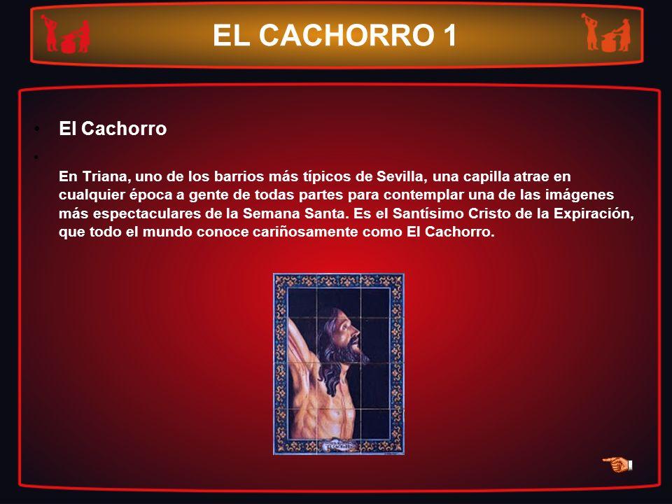 EL CACHORRO 1 El Cachorro En Triana, uno de los barrios más típicos de Sevilla, una capilla atrae en cualquier época a gente de todas partes para cont