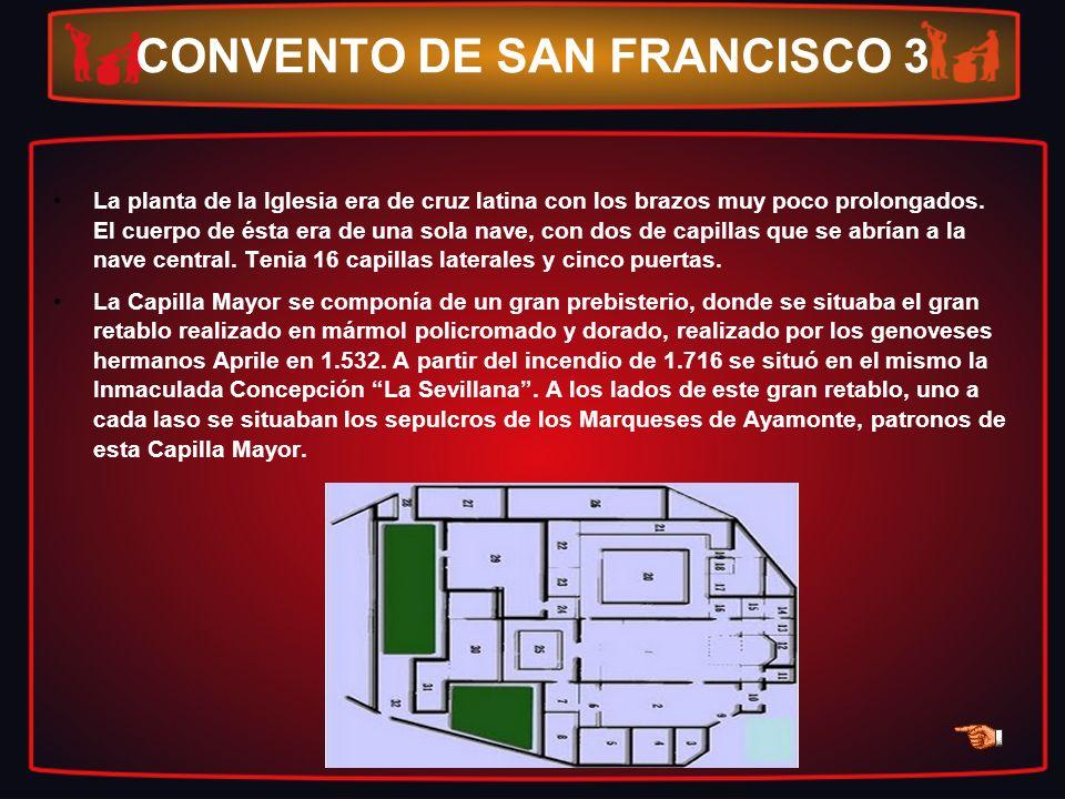 CONVENTO DE SAN FRANCISCO 3 La planta de la Iglesia era de cruz latina con los brazos muy poco prolongados. El cuerpo de ésta era de una sola nave, co