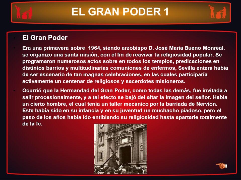 EL GRAN PODER 1 El Gran Poder Era una primavera sobre 1964, siendo arzobispo D. José María Bueno Monreal. se organizo una santa misión, con el fin de
