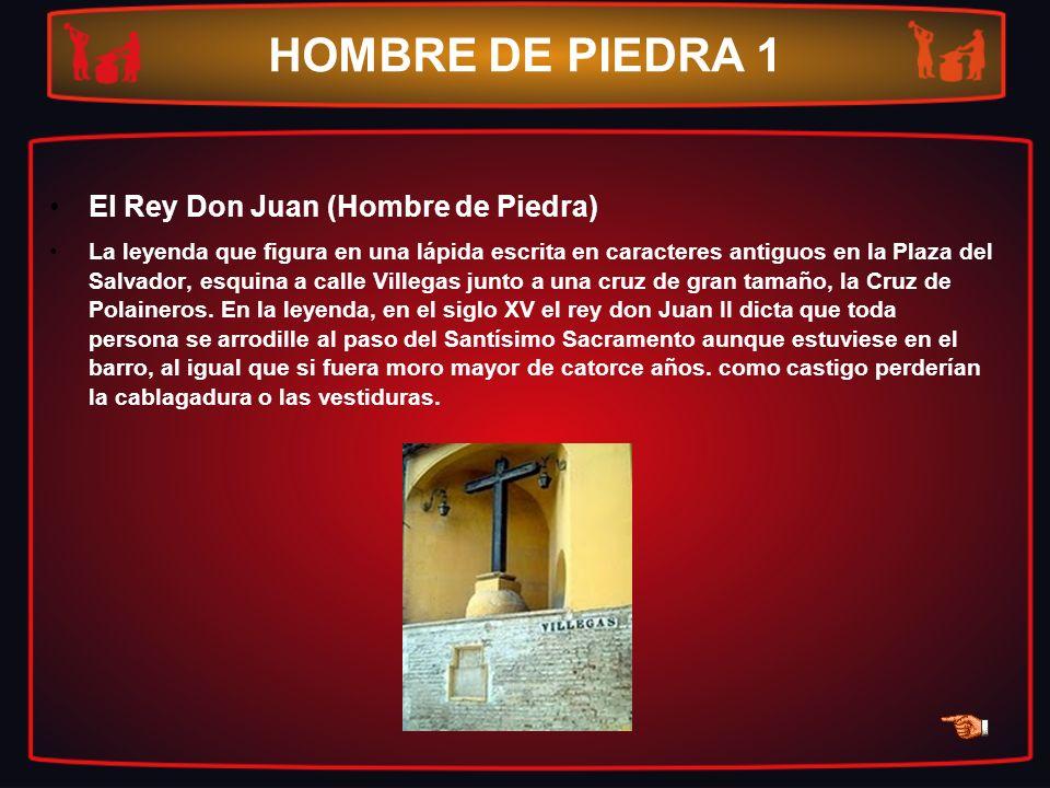 HOMBRE DE PIEDRA 1 El Rey Don Juan (Hombre de Piedra) La leyenda que figura en una lápida escrita en caracteres antiguos en la Plaza del Salvador, esq