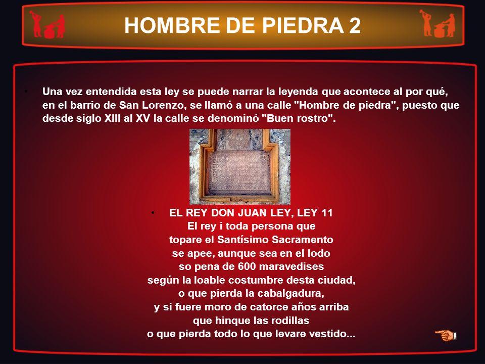 HOMBRE DE PIEDRA 2 Una vez entendida esta ley se puede narrar la leyenda que acontece al por qué, en el barrio de San Lorenzo, se llamó a una calle