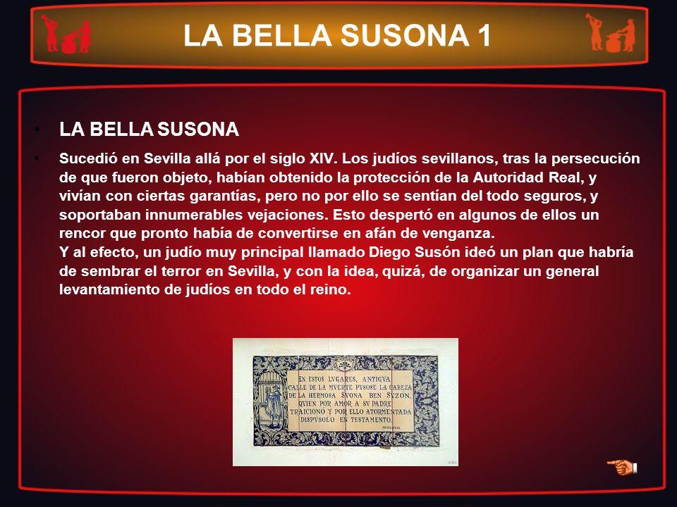 LA BELLA SUSONA 1 LA BELLA SUSONA Sucedió en Sevilla allá por el siglo XIV. Los judíos sevillanos, tras la persecución de que fueron objeto, habían ob