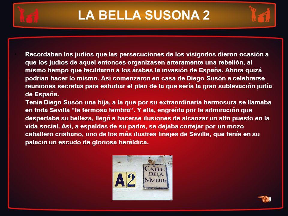LA BELLA SUSONA 2 Recordaban los judíos que las persecuciones de los visigodos dieron ocasión a que los judíos de aquel entonces organizasen arteramen