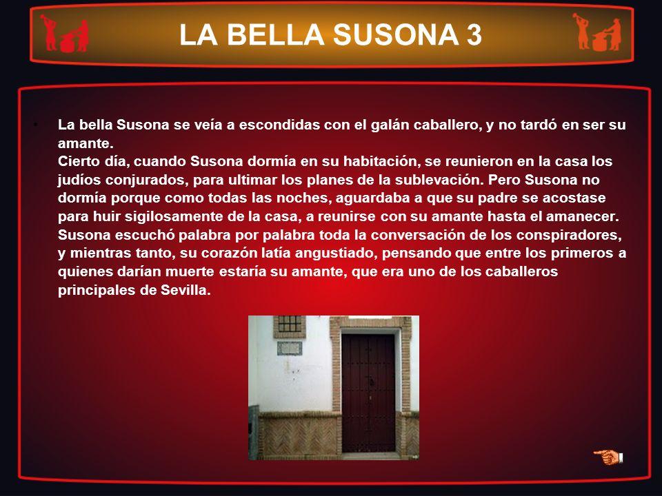 LA BELLA SUSONA 3 La bella Susona se veía a escondidas con el galán caballero, y no tardó en ser su amante. Cierto día, cuando Susona dormía en su hab