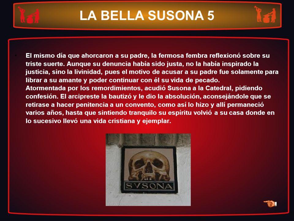 LA BELLA SUSONA 5 El mismo día que ahorcaron a su padre, la fermosa fembra reflexionó sobre su triste suerte. Aunque su denuncia había sido justa, no