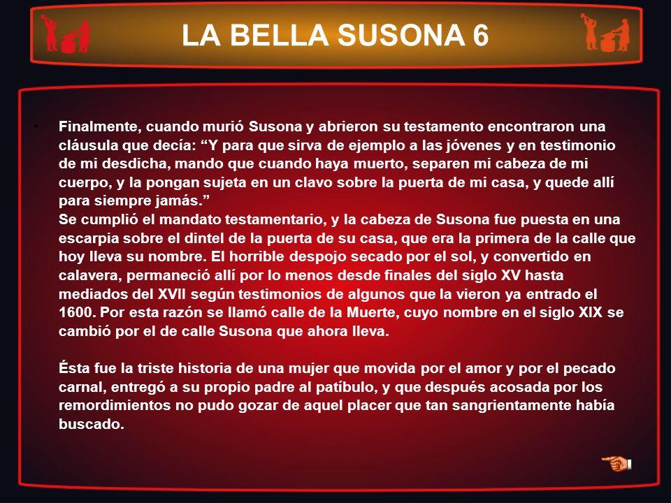 LA BELLA SUSONA 6 Finalmente, cuando murió Susona y abrieron su testamento encontraron una cláusula que decía: Y para que sirva de ejemplo a las jóven