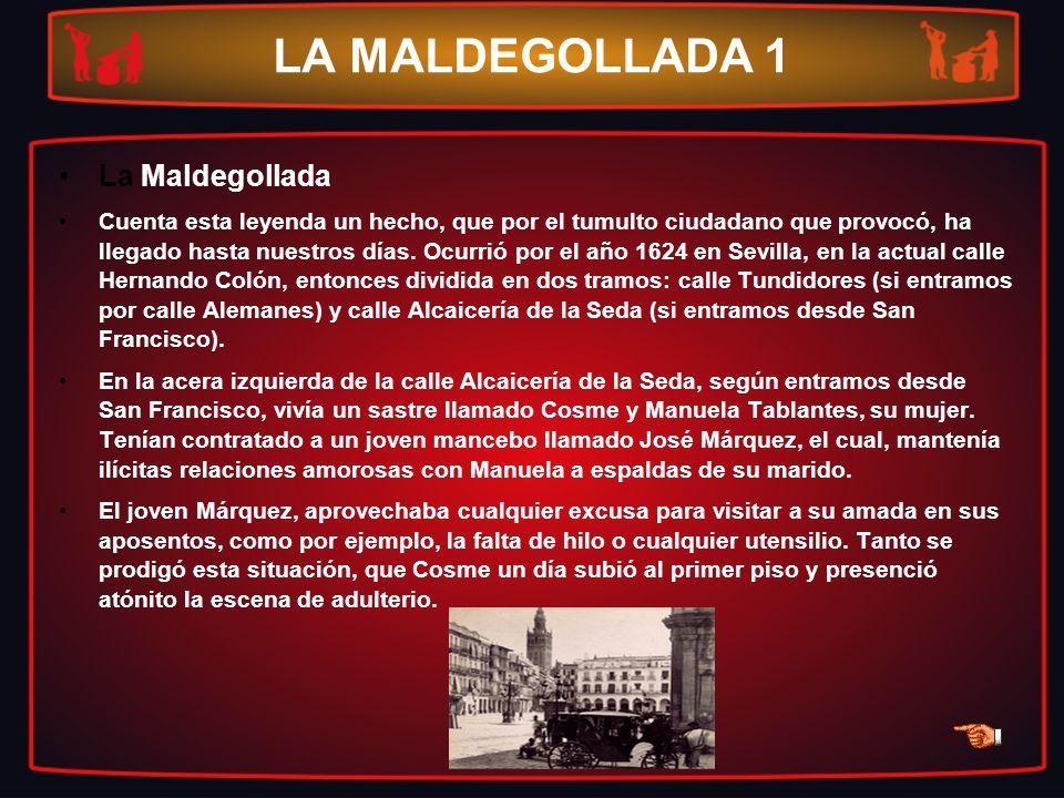 LA MALDEGOLLADA 1 La Maldegollada Cuenta esta leyenda un hecho, que por el tumulto ciudadano que provocó, ha llegado hasta nuestros días. Ocurrió por