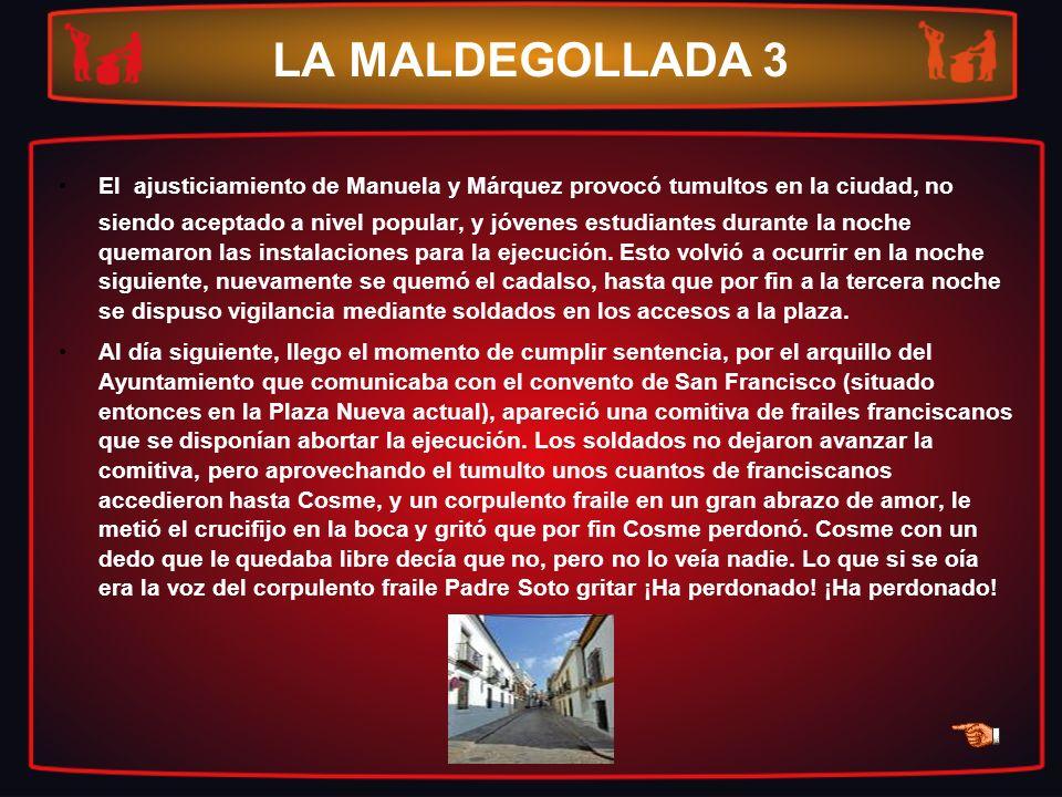 LA MALDEGOLLADA 3 El ajusticiamiento de Manuela y Márquez provocó tumultos en la ciudad, no siendo aceptado a nivel popular, y jóvenes estudiantes dur