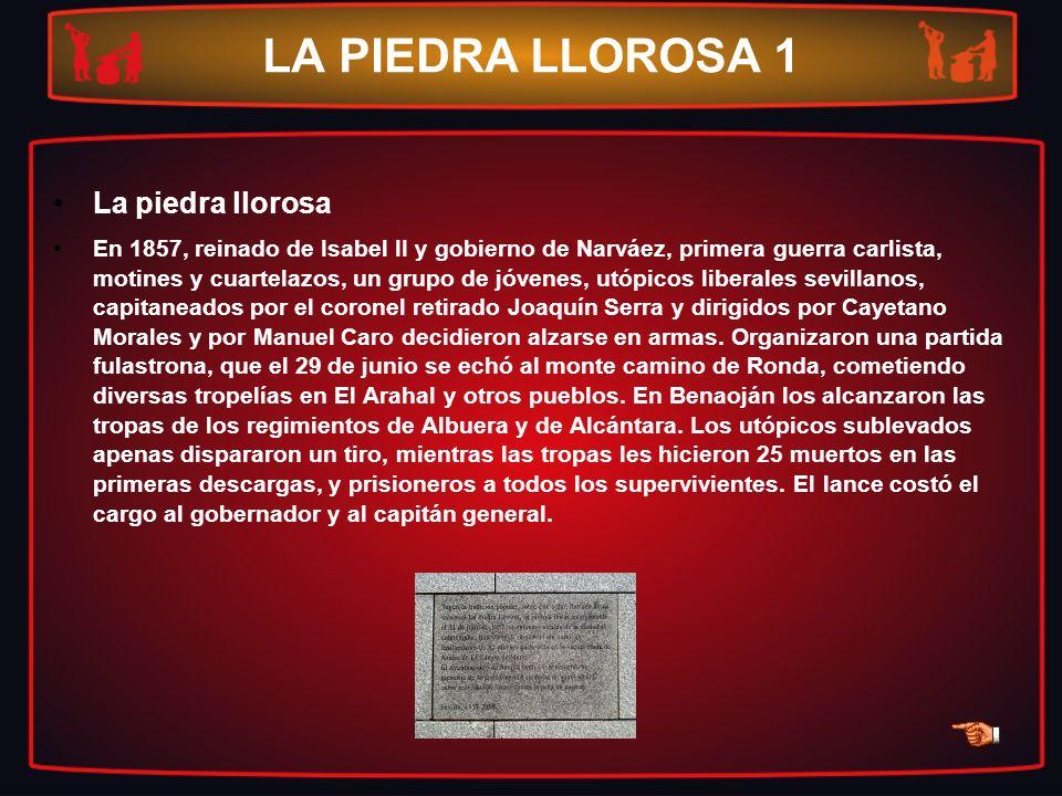 LA PIEDRA LLOROSA 1 La piedra llorosa En 1857, reinado de Isabel II y gobierno de Narváez, primera guerra carlista, motines y cuartelazos, un grupo de